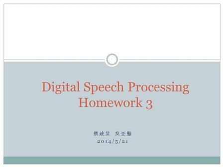 蔡政昱 吳全勳 2014/5/21 Digital Speech Processing Homework 3.