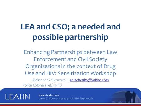 LEA and CSO; a needed and possible partnership Enhancing Partnerships between Law Enforcement and Civil Society Organizations in the context of Drug Use.