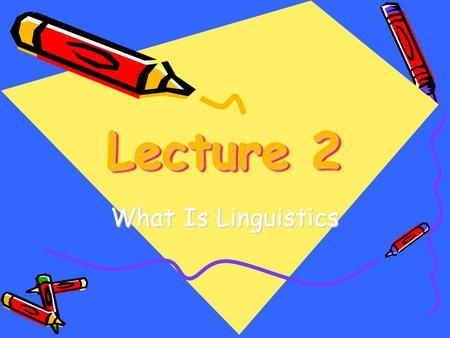 Lecture 2 What Is Linguistics.