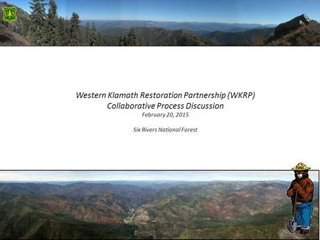 Western Klamath Restoration Partnership (WKRP) Collaborative Process Discussion February 20, 2015 Six Rivers National Forest Will Harling Mid Klamath Watershed.