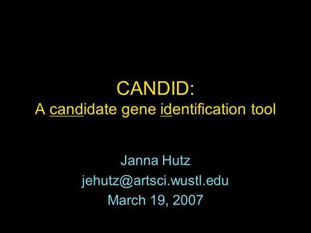 CANDID: A candidate gene identification tool Janna Hutz March 19, 2007.
