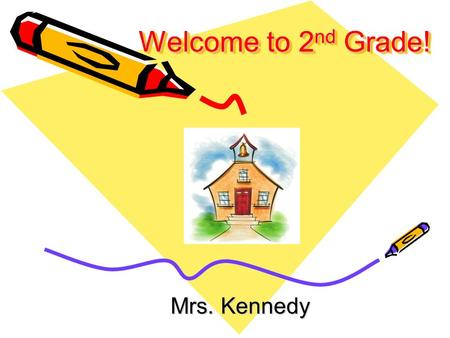 Welcome to 2 nd Grade! Mrs. Kennedy. Basic Info: Red Daily Folder Includes: Behavior Chart Reading Log Weekly Assignment Sheet Homework Phonics Spiral.