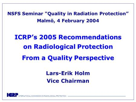 INTERNATIONAL COMMISSION ON RADIOLOGICAL PROTECTION —————————————————————————————————————— ICRP's 2005 Recommendations on Radiological Protection From.
