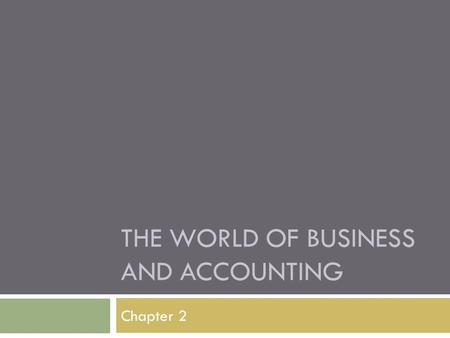 THE WORLD OF BUSINESS AND ACCOUNTING Chapter 2. The Environment of Business  Free Enterprise System – An economy where people are free to produce the.