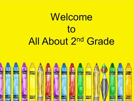 Welcome to All About 2 nd Grade. We ask… That you wait to ask questions at the end Keep all children quiet and still.