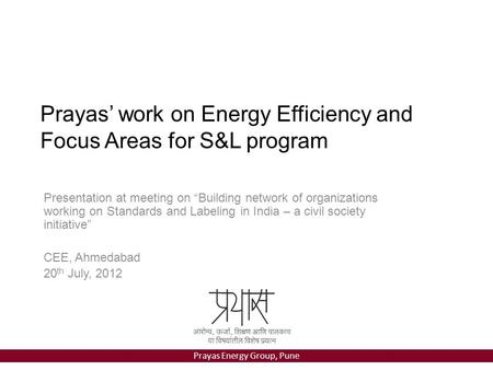 "Prayas Energy Group, Pune Prayas' work on Energy Efficiency and Focus Areas for S&L program Presentation at meeting on ""Building network of organizations."