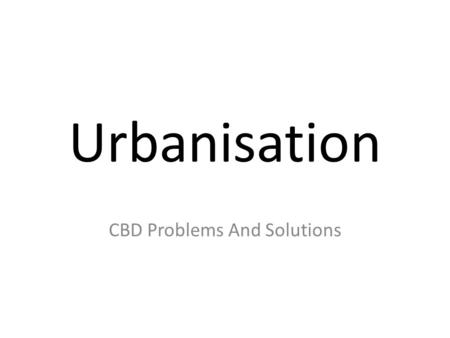 Urbanisation CBD Problems And Solutions. Congestion Many British cities still have street plans that were laid down hundreds of years ago. The roads cannot.