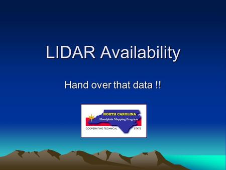 LIDAR Availability Hand over that data !!. Where do we have LIDAR for NC? Phase I & II counties Coastal USGS data.