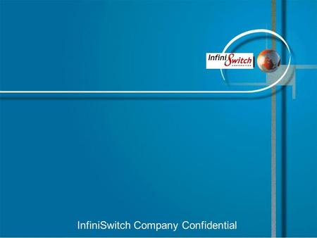 InfiniSwitch Company Confidential. 2 InfiniSwitch Agenda InfiniBand Overview Company Overview Product Strategy Q&A.
