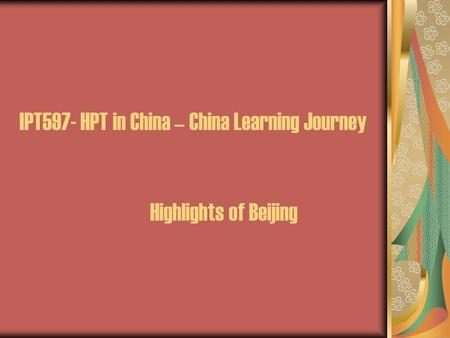 IPT597- HPT in China – China Learning Journey Highlights of Beijing.