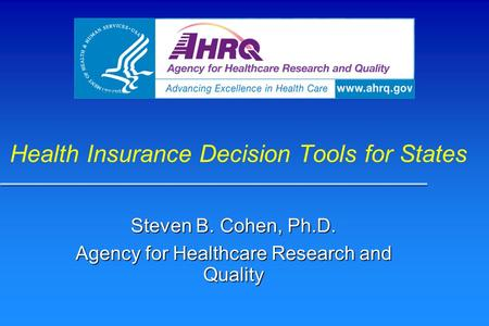 Health Insurance Decision Tools for States Steven B. Cohen, Ph.D. Agency for Healthcare Research and Quality.