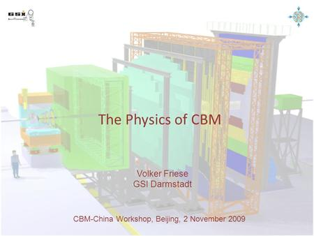 The Physics of CBM Volker Friese GSI Darmstadt CBM-China Workshop, Beijing, 2 November 2009.