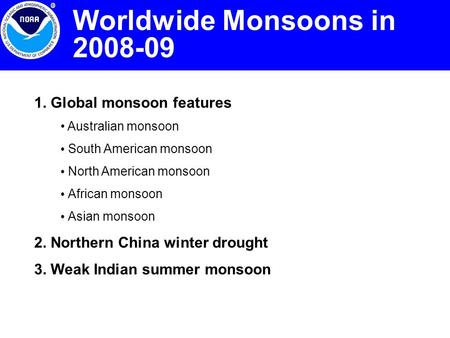 1. Global monsoon features Australian monsoon South American monsoon North American monsoon African monsoon Asian monsoon 2. Northern China winter drought.