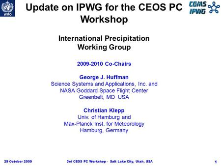 29 October 20093rd CEOS PC Workshop - Salt Lake City, Utah, USA 1 Update on IPWG for the CEOS PC Workshop International Precipitation Working Group 2009-2010.