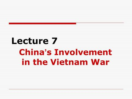 Lecture 7 China ' s Involvement in the Vietnam War.