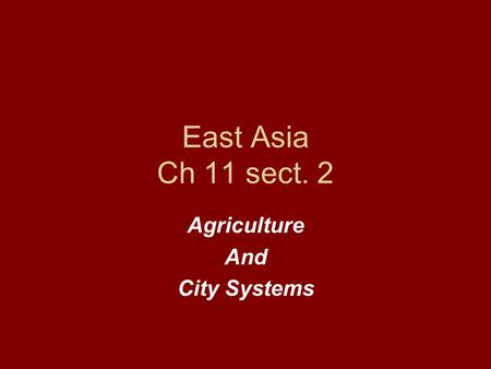 East Asia Ch 11 sect. 2 Agriculture And City Systems.
