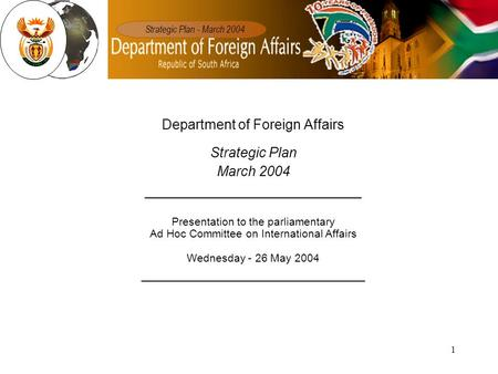 1 Department of Foreign Affairs Strategic Plan March 2004 ____________________________ Presentation to the parliamentary Ad Hoc Committee on International.