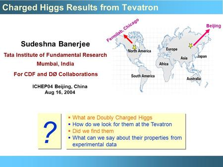 Charged Higgs Results from Tevatron Sudeshna Banerjee Tata Institute of Fundamental Research Mumbai, India For CDF and DØ Collaborations Fermilab, Chicago.