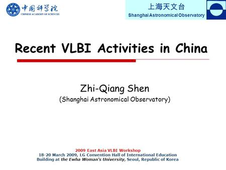 上海天文台 Shanghai Astronomical Observatory Recent VLBI Activities in China Zhi-Qiang Shen (Shanghai Astronomical Observatory) 2009 East Asia VLBI Workshop.