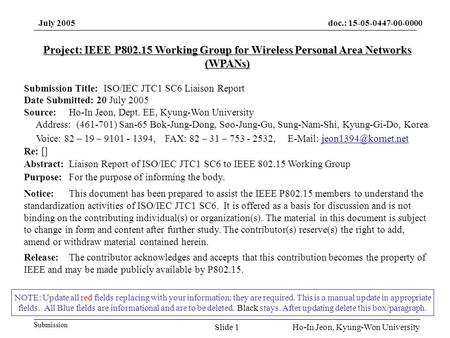 Doc.: 15-05-0447-00-0000 Submission July 2005 Ho-In Jeon, Kyung-Won UniversitySlide 1 NOTE: Update all red fields replacing with your information; they.