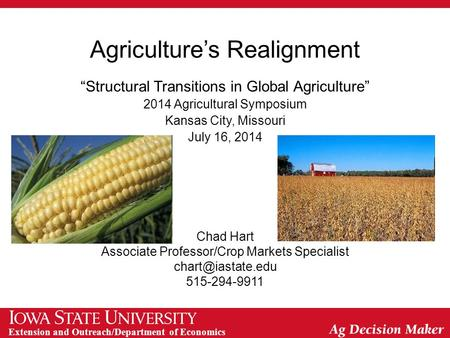 "Extension and Outreach/Department of Economics Agriculture's Realignment ""Structural Transitions in Global Agriculture"" 2014 Agricultural Symposium Kansas."