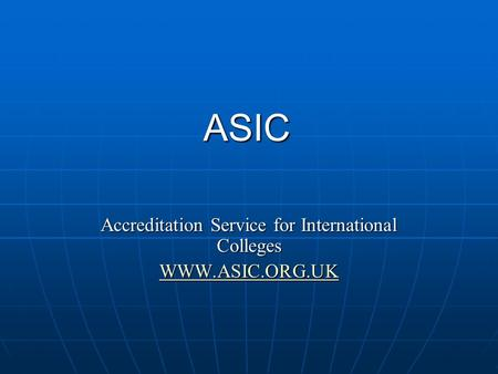ASIC Accreditation Service for International Colleges WWW.ASIC.ORG.UK.