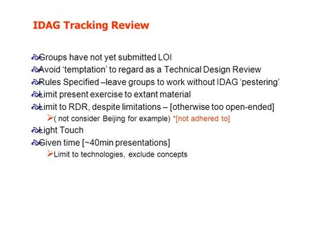 IDAG Tracking Review  Groups have not yet submitted LOI  Avoid 'temptation' to regard as a Technical Design Review  Rules Specified –leave groups to.