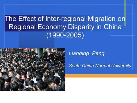 The Effect of Inter-regional Migration on Regional Economy Disparity in China (1990-2005) Lianqing Peng South China Normal University.