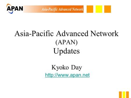 Asia-Pacific Advanced Network (APAN) Updates Kyoko Day