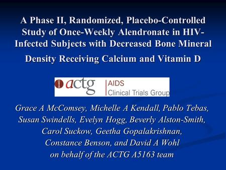 A Phase II, Randomized, Placebo-Controlled Study of Once-Weekly Alendronate in HIV- Infected Subjects with Decreased Bone Mineral Density Receiving Calcium.