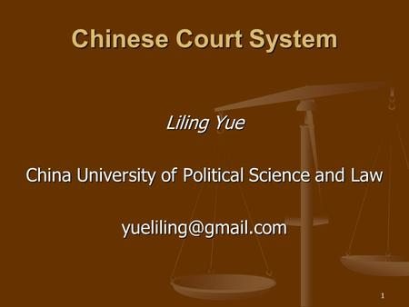 1 Chinese Court System Liling Yue China University of Political Science and Law