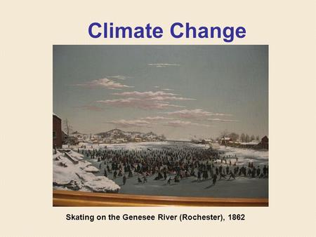 Climate Change Skating on the Genesee River (Rochester), 1862.