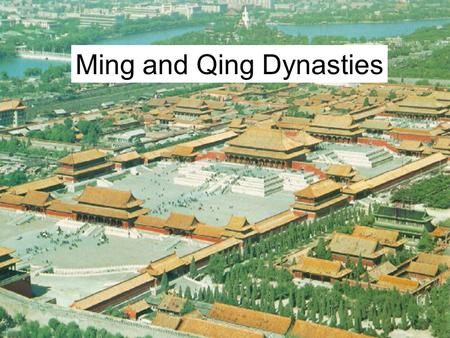 Ming and Qing Dynasties. Last 3 Dynasties (Beijing) Yuan Dynasty (1271-1368) –Mongolian –north of China proper Ming Dynasty (1368-1644) –Han Chinese Qing.