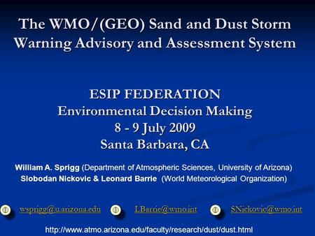 The WMO/(GEO) Sand and Dust Storm Warning Advisory and Assessment System ESIP FEDERATION Environmental Decision Making 8 - 9 July 2009 Santa Barbara, CA.