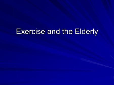 Exercise and the Elderly. Physiological Changes With Aging Aging or decrease in activity? Quality years.