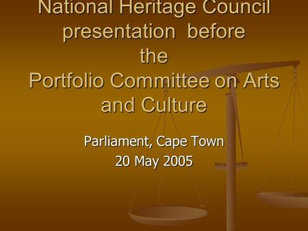 National Heritage Council presentation before the Portfolio Committee on Arts and Culture Parliament, Cape Town 20 May 2005.
