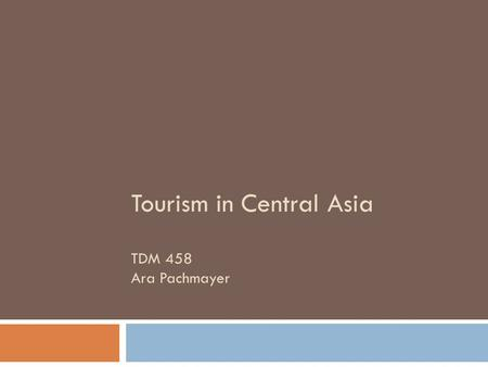 "Tourism in Central Asia TDM 458 Ara Pachmayer. Overview  The Stans - ""stans"" means land  Formerly known as Soviet Central Asia  Part of the USSR."
