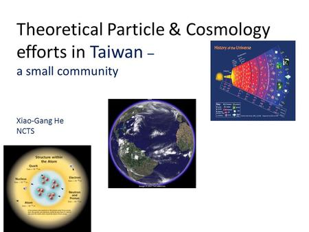 Theoretical Particle & Cosmology efforts in Taiwan – a small community Xiao-Gang He NCTS.
