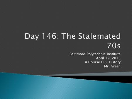 Baltimore Polytechnic Institute April 19, 2013 A Course U.S. History Mr. Green.