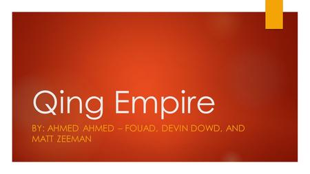 Qing Empire BY: AHMED AHMED – FOUAD, DEVIN DOWD, AND MATT ZEEMAN.
