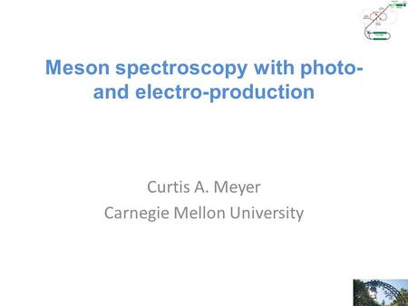 Meson spectroscopy with photo- and electro-production Curtis A. Meyer Carnegie Mellon University.