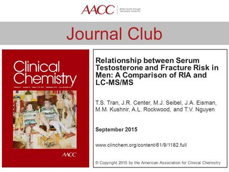 Journal Club Relationship between Serum Testosterone and Fracture Risk in Men: A Comparison of RIA and LC-MS/MS T.S. Tran, J.R. Center, M.J. Seibel, J.A.