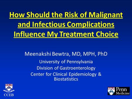 How Should the Risk of Malignant and Infectious Complications Influence My Treatment Choice Meenakshi Bewtra, MD, MPH, PhD University of Pennsylvania Division.