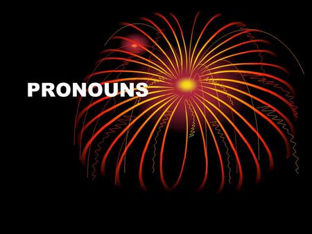 PRONOUNS. What is a pronoun? A word that takes the place of a noun.