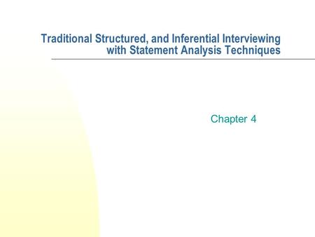 Traditional Structured, and Inferential Interviewing with Statement Analysis Techniques Chapter 4.