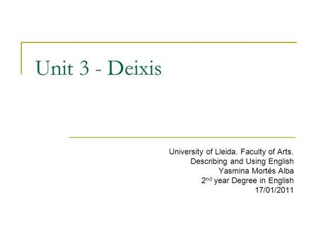 Unit 3 - Deixis University of Lleida. Faculty of Arts.