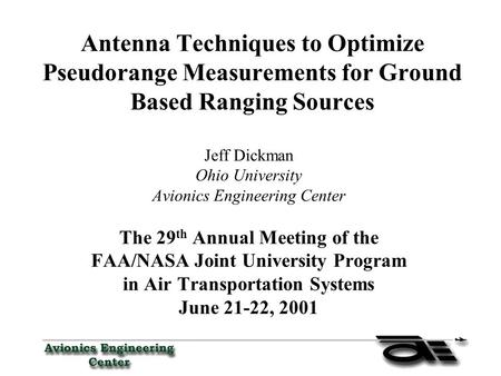 Antenna Techniques to Optimize Pseudorange Measurements for Ground Based Ranging Sources Jeff Dickman Ohio University Avionics Engineering Center The 29.