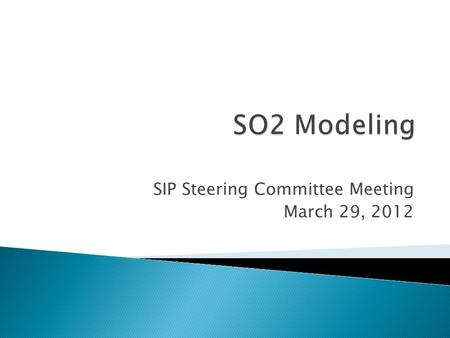 SIP Steering Committee Meeting March 29, 2012.  In October 2011, EPA issued draft SIP and modeling guidance related to the 1-hour SO2 standard issued.
