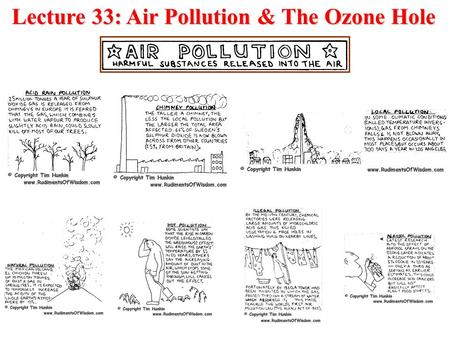 Lecture 33: Air Pollution & The Ozone Hole. Air Pollution and The Ozone Hole We will discuss: 1.Air pollution types, sources, and trends 2.Tropospheric.