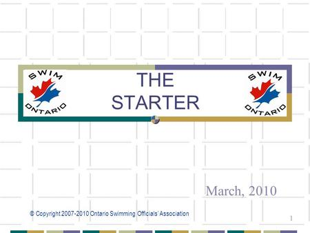 © Copyright 2007-2010 Ontario Swimming Officials' Association 1 THE STARTER March, 2010.
